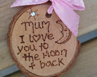 Keyring, Wooden, Natural Log Slice ... I Love You To The Moon & Back - Personalised - Gift - Mum, Nan, Sister, Best Friend etc