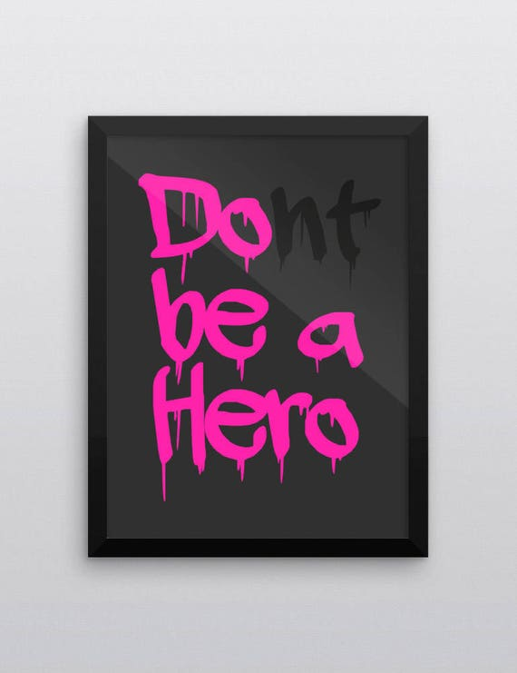 DOnt BE A HERO | Wall Art | Poster
