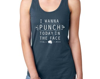 I Want To Punch Today In The Face  Women's Tank Top / T-Shirt
