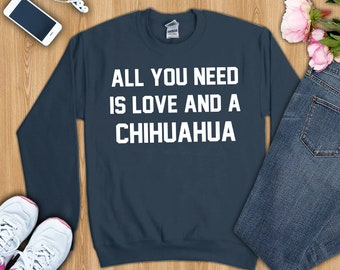 All you need is love and a chihuahua shirt- Chihuahua tshirt, Chihuahua shirts, Chihuahua t-shirt, Chihuahua gifts, Chihuahua lover shirt
