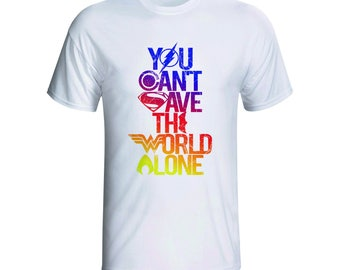 Justice League Tshirt You Can't Save The World Alone