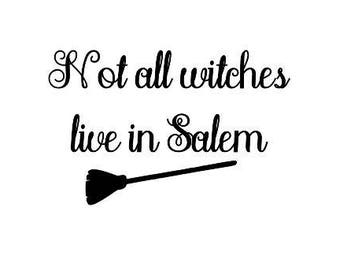 Not All Witches Live in Salem Funny Horror Vinyl Car Decal Bumper Window Sticker Any Color Multiple Sizes