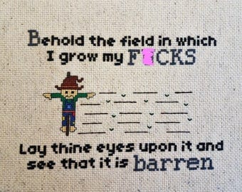 Mature Cross Stitch - finished - Behold the field in which I grow my fucks