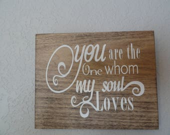You are the one whom my soul loves, hand painted wooden sign.