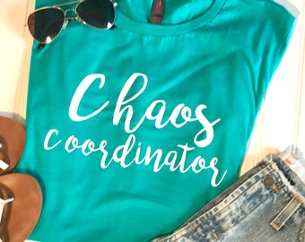 Chaos Coordinator Shirt, Stay at home Mom, mom gift, boss gift, mothers day gift, birthday gift, Cool Mom, Funny shirt, Teacher gift