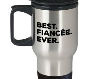 Best Fiancee Ever, Gifts From Fiancee, Fiancee Travel Mug, Stainless Steel, Insulated Tumblers, Anniversary Gift, Birthday Gift