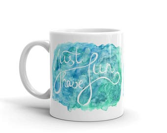 Just have fun quote original unique watercolor painting white glossy mug