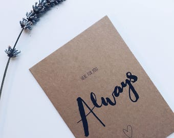 Here for you Always - Thinking of you card - Sympathy card - Get well soon card - Always here for you card