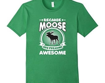 Because Moose Are Freaking Awesome - Funny Moose Shirt