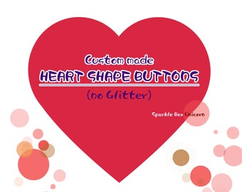 Custom Heart shape pinback button badges (without Glitter)