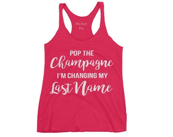 Pop the Champagne I'm Changing My Last Name Tri-Blend Tank Top