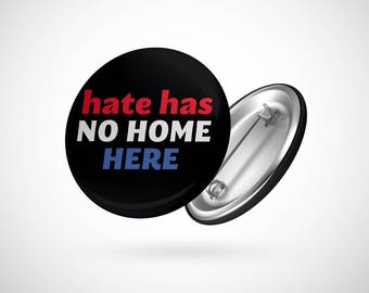 "Hate Has No Home Here (2 1/4"" button)"