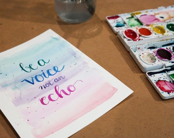 Watercolor Calligraphy Quote: Be A Voice, Not An Echo