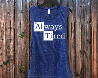 Always Tired - Made to order! Free Shipping! Ships within 1-2 days!