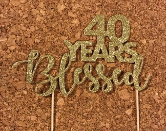 Any Years Blessed Cake Topper, 40th Birthday Cake Topper, Happy 40th, Anniversary Cake Topper, 60 Years Blessed, Birthday Cake Topper