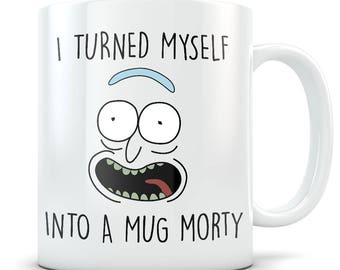 Rick Morty Mug - Pickle Rick Parody - I Turned Myself Into a Mug Morty Funny Rick Sanchez Coffee Cup - Great Gift for Rick and Morty Fans