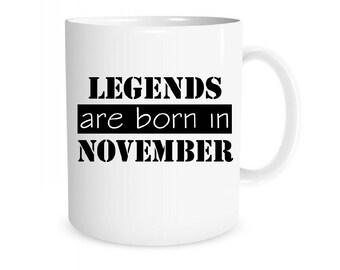 Custom Mug Personalized Mug Legends Are Born In November Mug Your Custom Mug Coffee Mug Name Mug Personalized Gift Mug Custom Text/Logo Mug