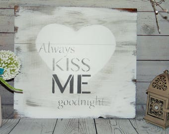 Always Kiss Me - Wood Sign - Rustic Sign - Rustic Wood Sign- Farmhouse Decor - Wall Art - Wood Goodnight Sign