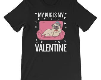 pug is my valentine - pug - pug valentine - valentines day - valentines - valentines shirt - pug lover - pugs and kisses - valentines day