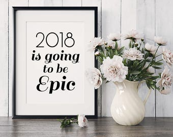 2018 is going to be epic - Printable Wall Decor, Printable Quote, Typography Prints