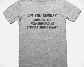 Cheeky T-shirt to turn heads! On trend slogan in bold text... Do you smoke? Stoners: Smoke what?