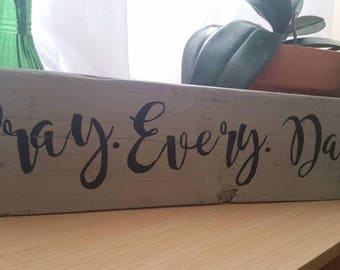 Pray.Every.Day.-stand up sign-Pallet rustic sign