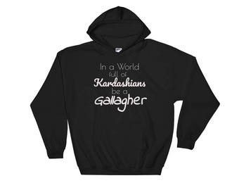 In A World Full Of Kardashians Be A Gallagher | Shameless, Funny Women, Men Hooded Sweatshirt
