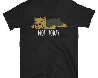 Funny Not Today Yorkshire Terrier T-Shirt, Cute Yorkie Dog Gift Shirt