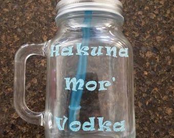 Mason Jar   Custom Made   Hakuna Mor' Vodka