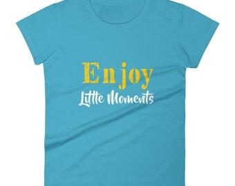 Enjoy Little Moments Tshirt Women's short sleeve t-shirt