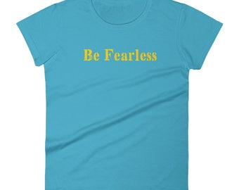 Be Fearless Tshirt Women's short sleeve t-shirt