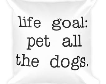 Life Goal: Pet All The Dogs. Cute, Throw Pillow, Pillow, Fun, Funny, Humor, Girly, Dog Lover, Dogs, Animal Lover, Animals, Comfortable, Home