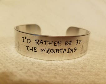 I'd Rather Be In The Mountains - Mountain Cuff - Hand Stamped