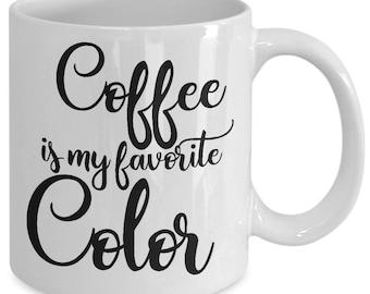 Caffeine Lover Mug Motivational - Caffeine Queen - Coffee Lover Mom - Coffee Is My Favorite Color - White Ceramic Coffee Tea Cup 11 oz 15 oz