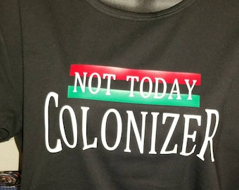Not today Colonizer