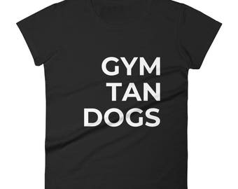 GYM TAN DOGS - Women's cotton short sleeve t-shirt - 10% of profits to local animal shelter