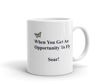 Mug  When You Get The Opportunity To Fly.... Soar!