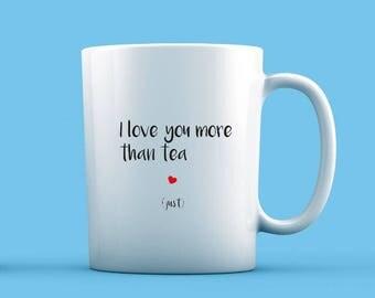 I Love You More Than Tea Mug