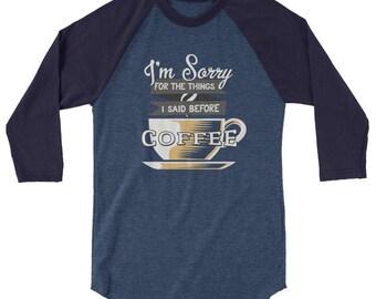 I'm Sorry for the Things I Said Before Coffee Funny Raglan T-Shirt