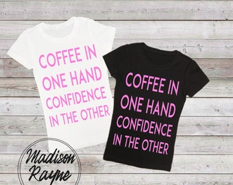 Coffee and Confidence Tee, Unisex Tshirt, Womens clothing, Mens Clothing, Gift, Quote Tshirt, Motivational