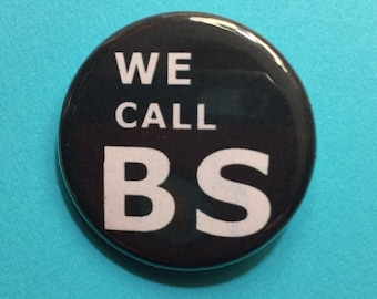 We call BS 1.25 inch pinback button