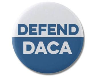 "Defend Daca Button 1.25"" or 2.25"" Pinback Pin Button Anti Donald Trump, Resistance, Deferred Action for Childhood Arrivals, Dreamers, Dream"