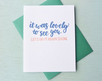 Letterpress Friendship Card - Hand Lettering - It Was Lovely to See You. Let's Do It Again Soon - FRI-555