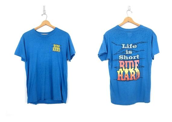 Life is Short Ride Hard Tshirt THIN Cotton Vintage Souvenir Tee Thinning crewneck T Shirt Worn In Blue Novelty Shirt Unisex size Large