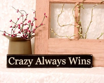 Crazy Always Wins - Primitive Country Shelf Sitter, Painted Wood Sign, humor sign, friend birthday gift, Available in 2 Sizes
