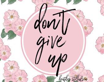 Floral Art -Don't Give UP - Roses - Rose Art - Flowers - - Heather Stillufsen
