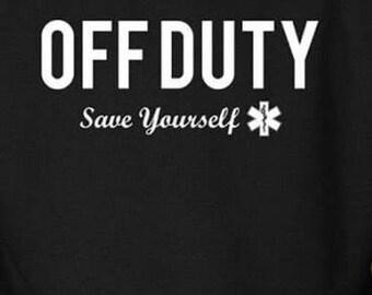 Off duty save yourself shirt, emt, paramedic, ems shirt, fire department shirt, shirts, clothes, fire, first responder, firefighter, nurse