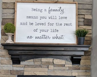 Being a family means you will love and be loved for the rest of your life no matter what, farmhouse sign, love sign, motivation sign, family
