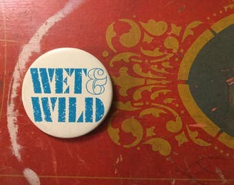 Wet and wild, vtg button, vtg pin back, 70's pin back, retro pin, retro pin back, summer fun