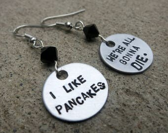 Whedon's Dollhouse - I like pancakes - we're all gonna die - Hand Stamped Earrings